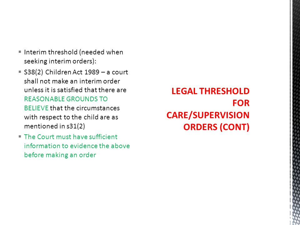 LEGAL THRESHOLD FOR CARE/SUPERVISION ORDERS (CONT)