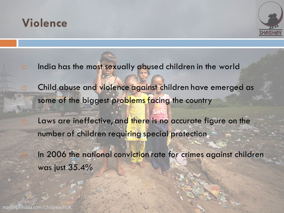 Violence India has the most sexually abused children in the world
