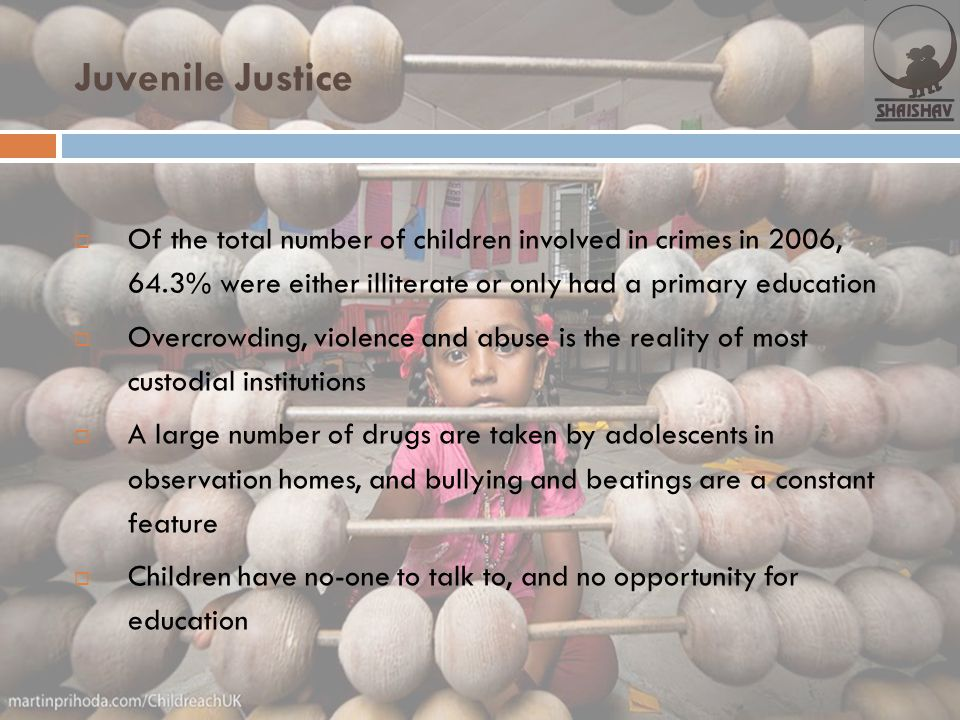 Juvenile Justice Of the total number of children involved in crimes in 2006, 64.3% were either illiterate or only had a primary education.