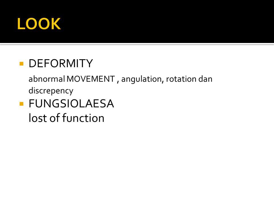 LOOK DEFORMITY. abnormal MOVEMENT , angulation, rotation dan discrepency.