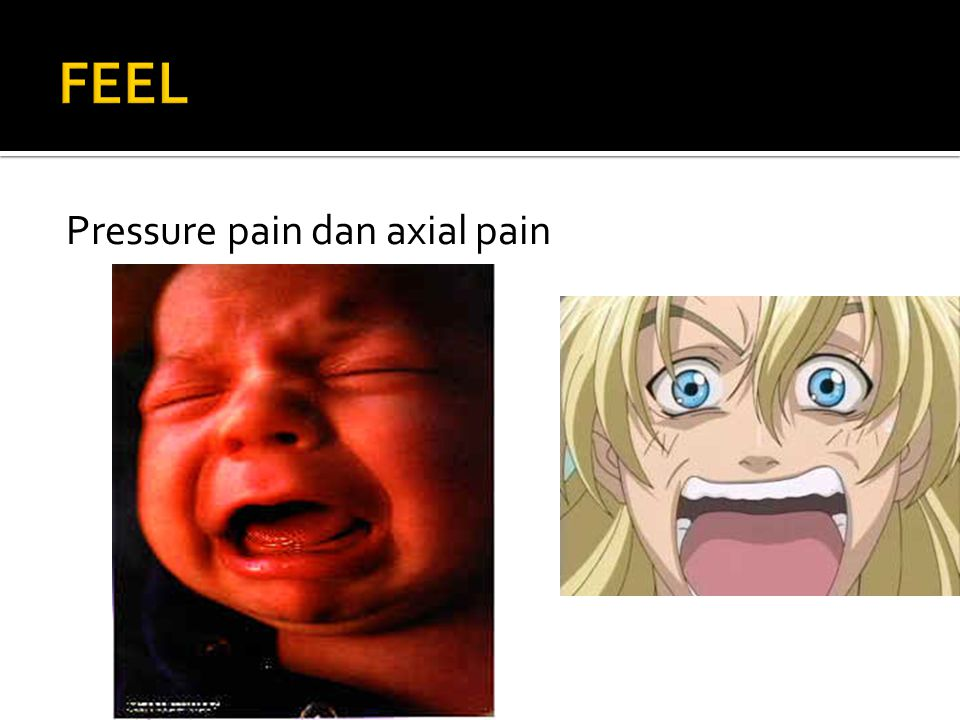 FEEL Pressure pain dan axial pain