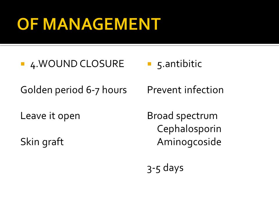 OF MANAGEMENT 4.WOUND CLOSURE Golden period 6-7 hours Leave it open