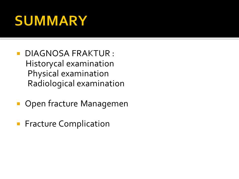 SUMMARY DIAGNOSA FRAKTUR : Historycal examination Physical examination