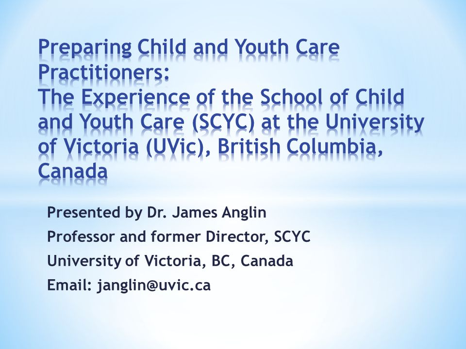 Preparing Child and Youth Care Practitioners: The Experience of the School of Child and Youth Care (SCYC) at the University of Victoria (UVic), British Columbia, Canada