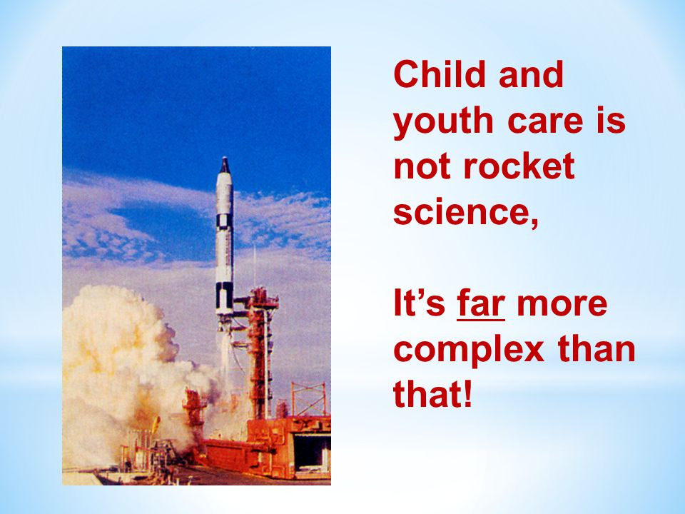 Child and youth care is not rocket science,