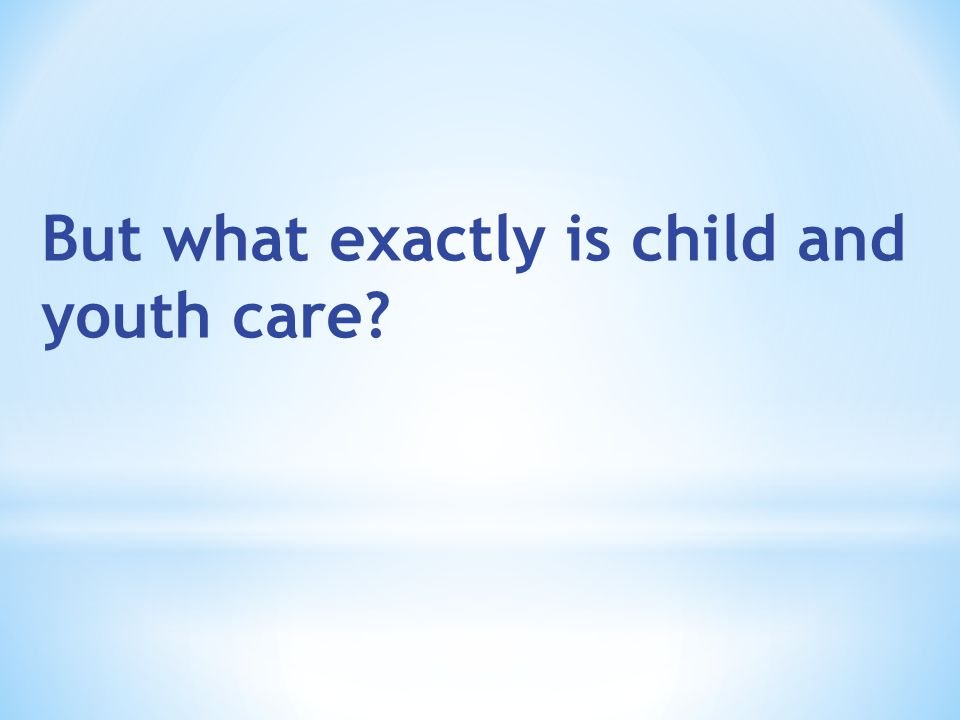 But what exactly is child and youth care