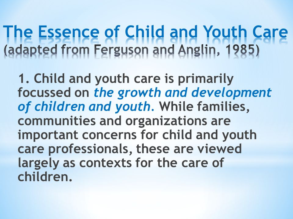 The Essence of Child and Youth Care (adapted from Ferguson and Anglin, 1985)