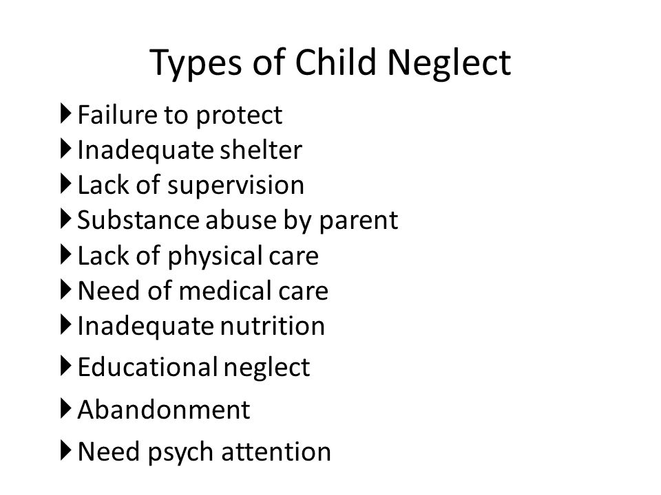 Types of Child Neglect Failure to protect Inadequate shelter