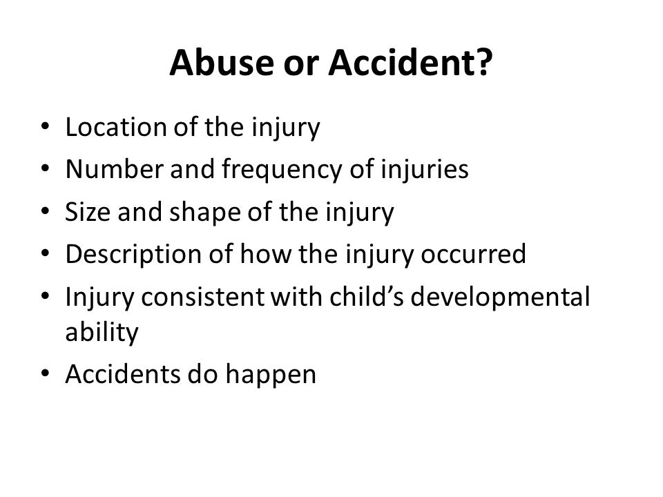 Abuse or Accident Location of the injury