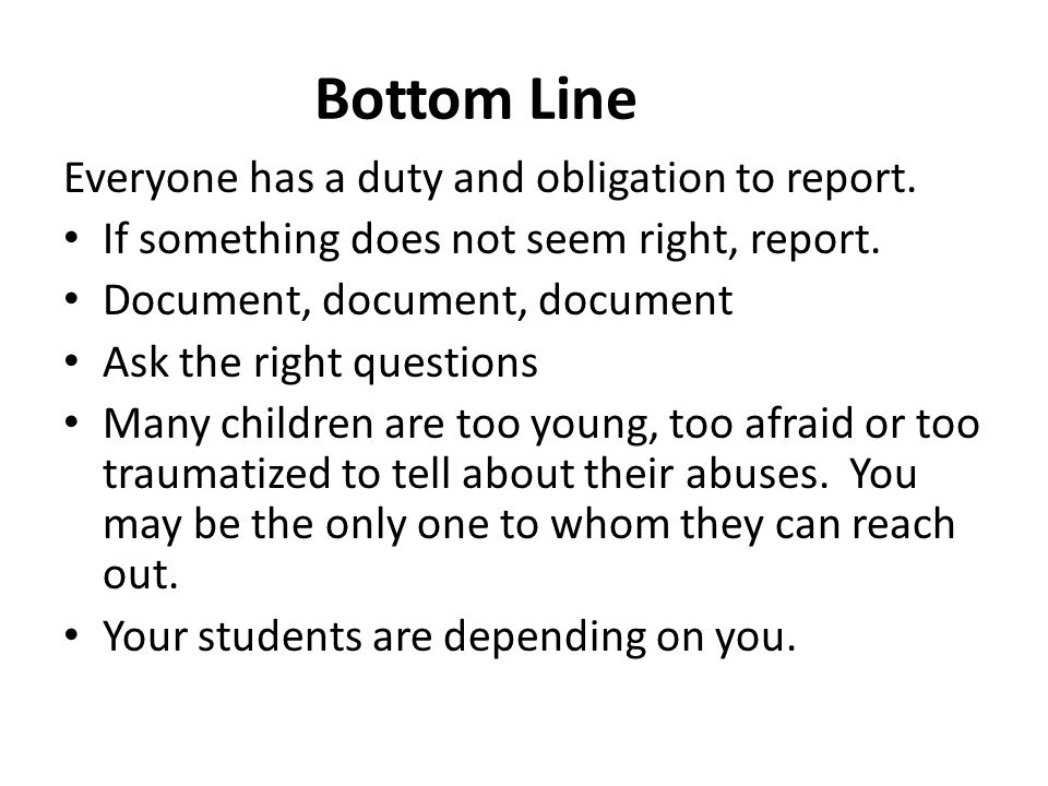 Bottom Line Everyone has a duty and obligation to report.