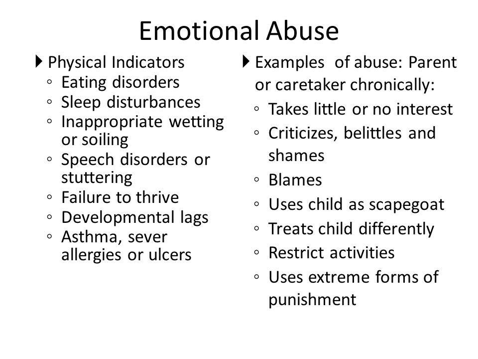 Emotional Abuse Examples of abuse: Parent or caretaker chronically: