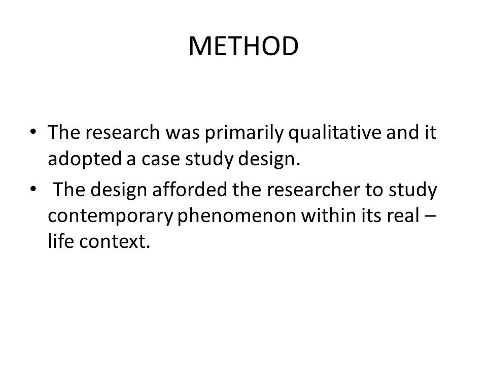 METHOD The research was primarily qualitative and it adopted a case study design.