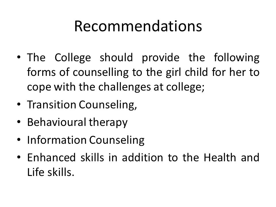 Recommendations The College should provide the following forms of counselling to the girl child for her to cope with the challenges at college;