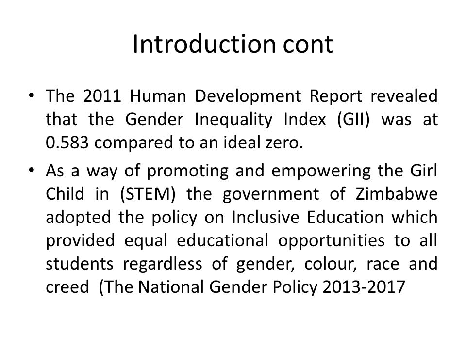 Introduction cont The 2011 Human Development Report revealed that the Gender Inequality Index (GII) was at 0.583 compared to an ideal zero.