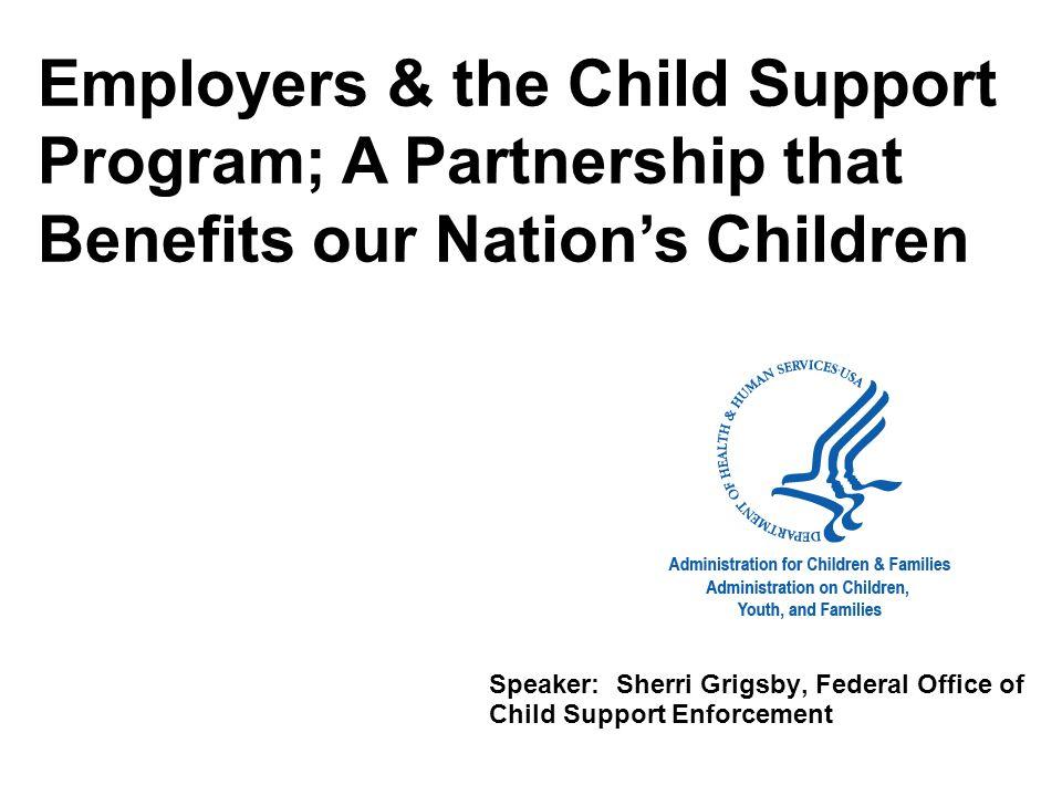 Speaker: Sherri Grigsby, Federal Office of Child Support Enforcement