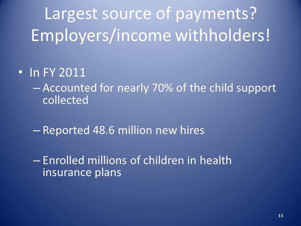 Largest source of payments Employers/income withholders!