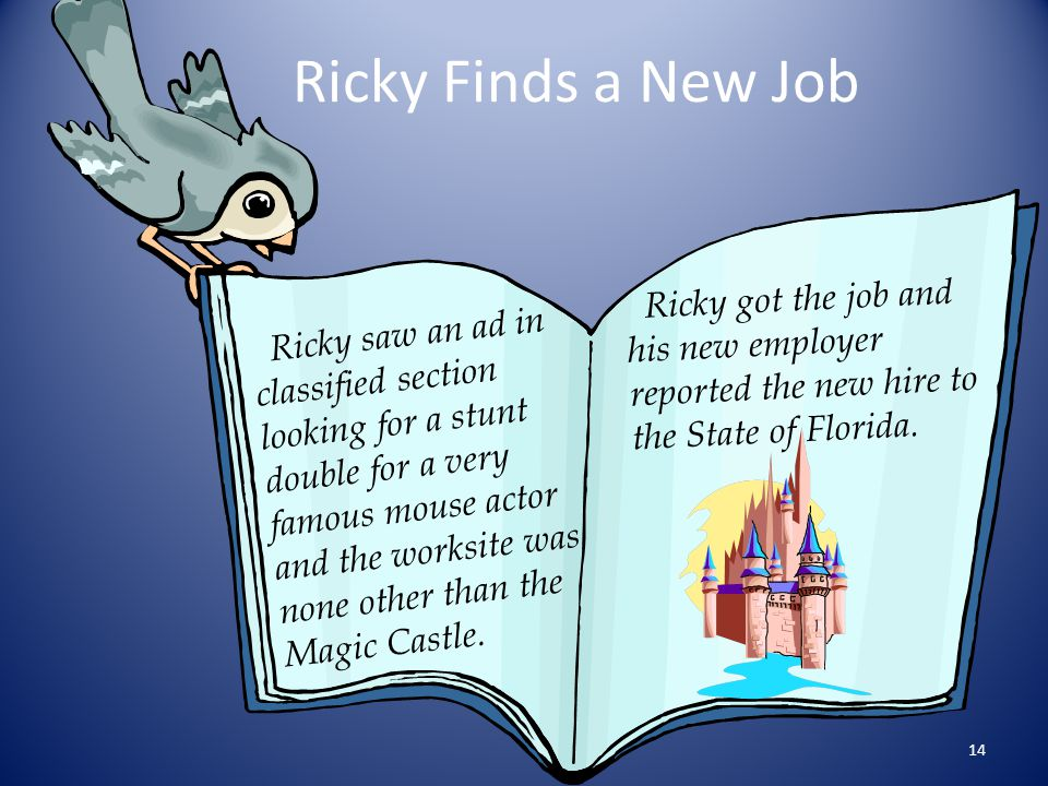 Ricky Finds a New Job Ricky got the job and his new employer reported the new hire to the State of Florida.