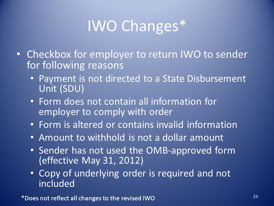 IWO Changes* Checkbox for employer to return IWO to sender for following reasons. Payment is not directed to a State Disbursement Unit (SDU)