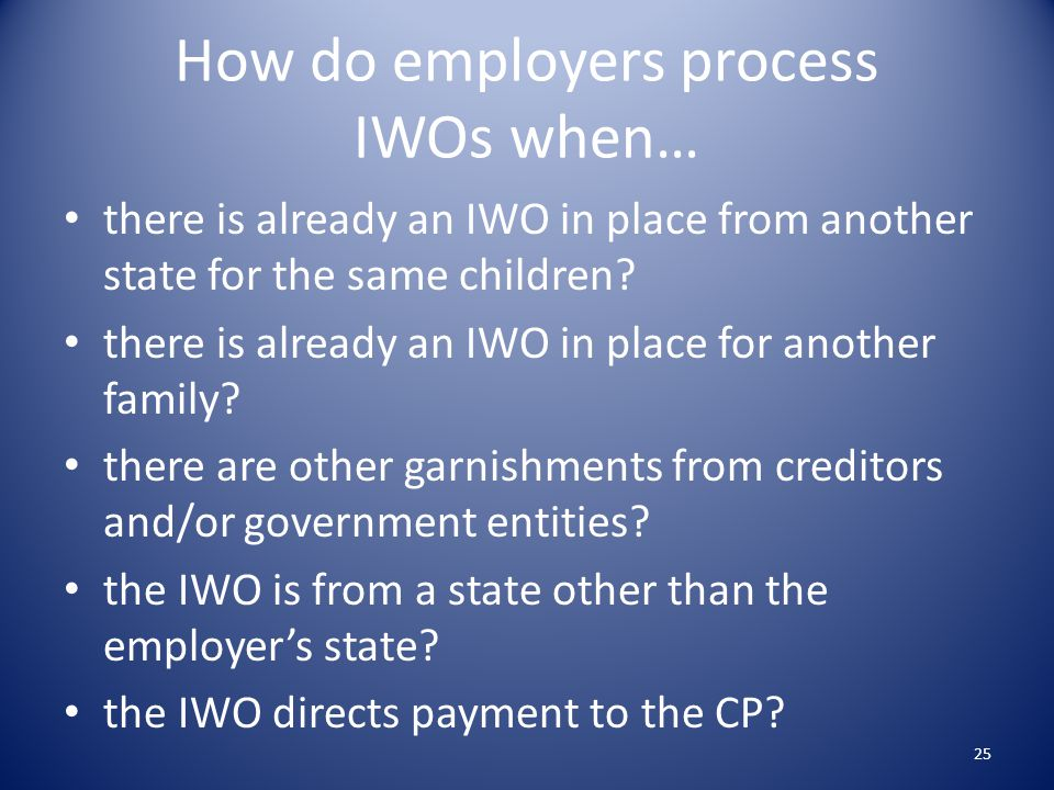 How do employers process IWOs when…