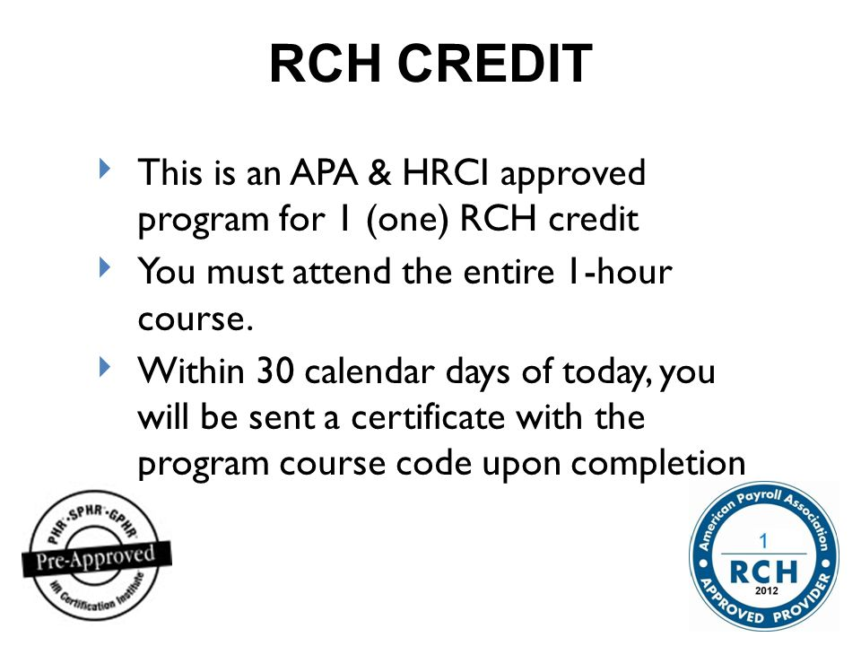 RCH CREDIT This is an APA & HRCI approved program for 1 (one) RCH credit. You must attend the entire 1-hour course.