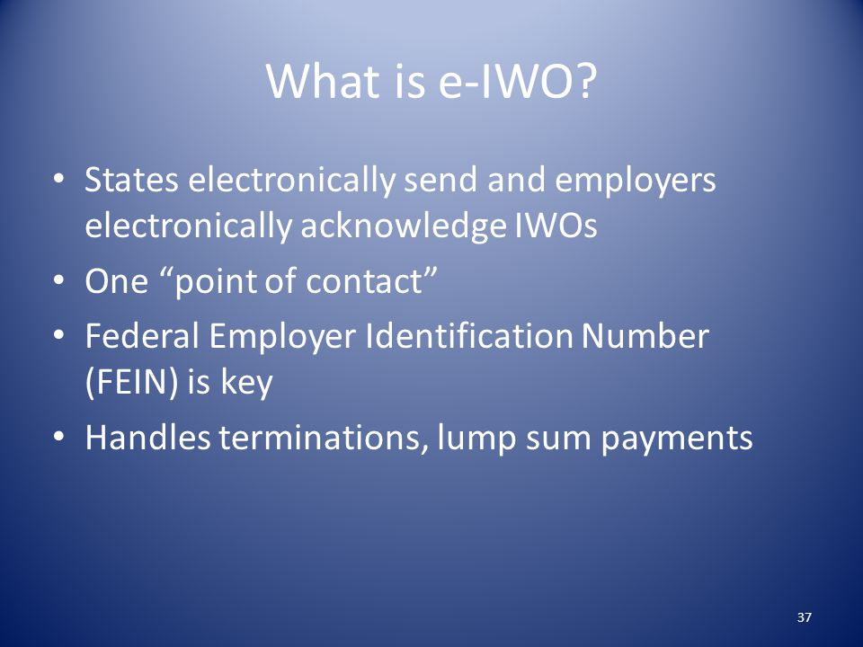 What is e-IWO States electronically send and employers electronically acknowledge IWOs. One point of contact