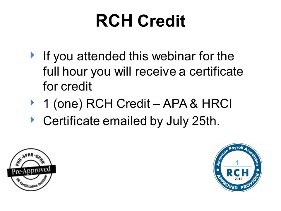 RCH Credit If you attended this webinar for the full hour you will receive a certificate for credit.