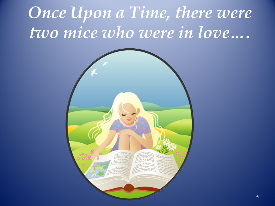 Once Upon a Time, there were two mice who were in love….