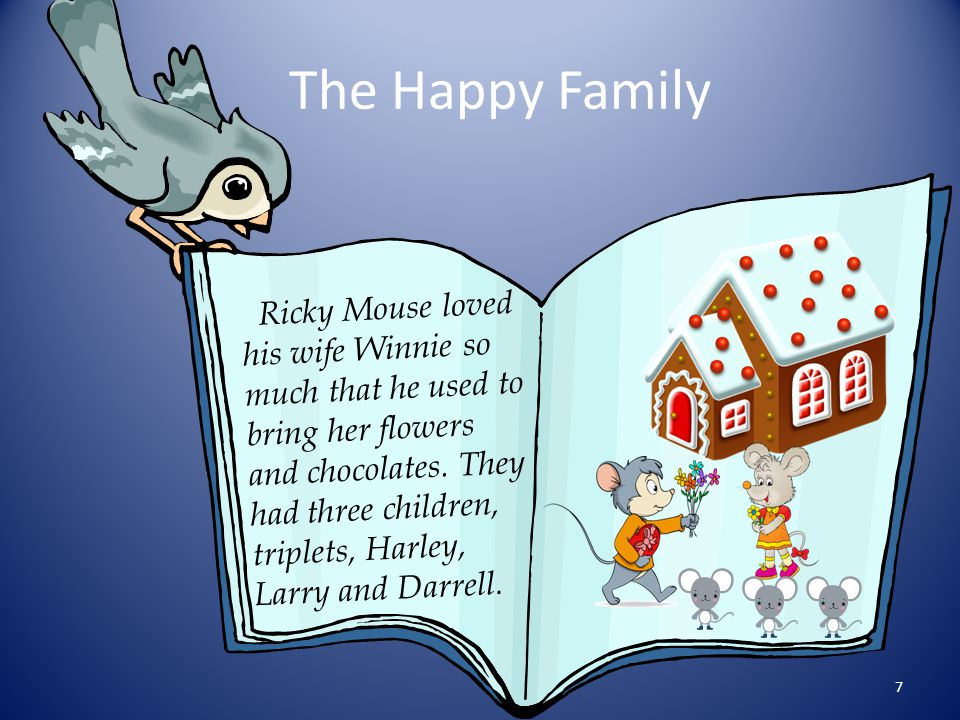 The Happy Family Ricky Mouse loved his wife Winnie so much that he used to bring her flowers.