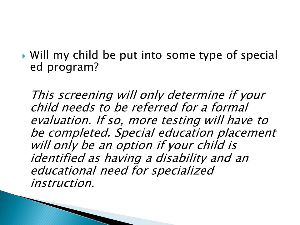 Will my child be put into some type of special ed program