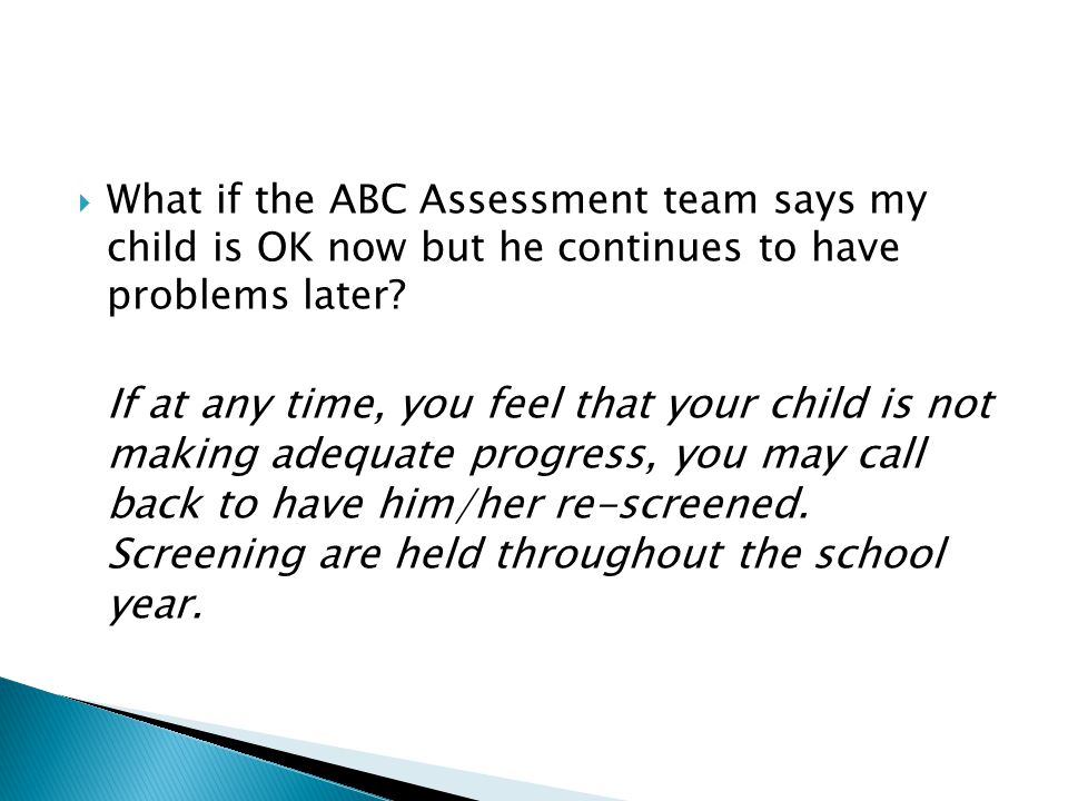 What if the ABC Assessment team says my child is OK now but he continues to have problems later
