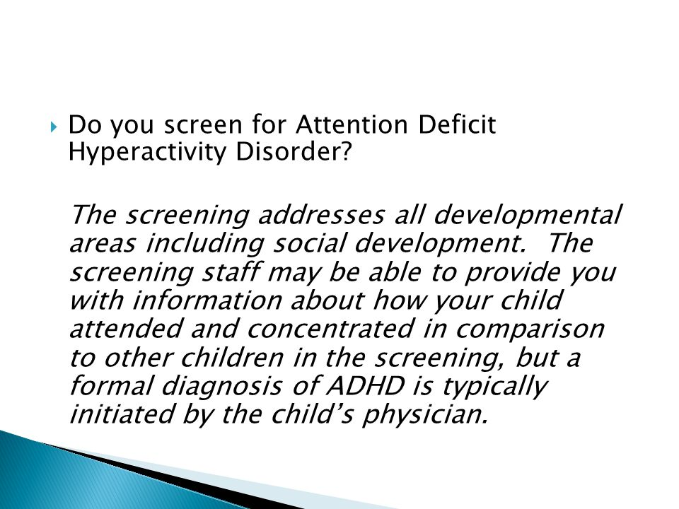 Do you screen for Attention Deficit Hyperactivity Disorder
