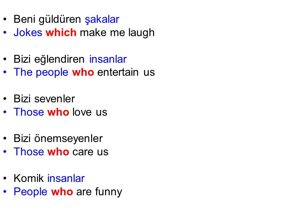 Beni güldüren şakalar Jokes which make me laugh. Bizi eğlendiren insanlar. The people who entertain us.