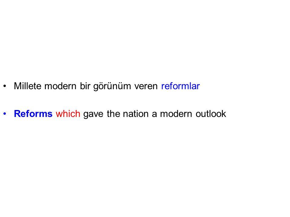 Millete modern bir görünüm veren reformlar