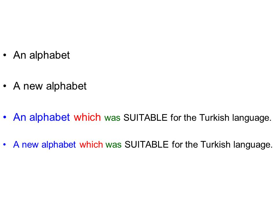 An alphabet which was SUITABLE for the Turkish language.