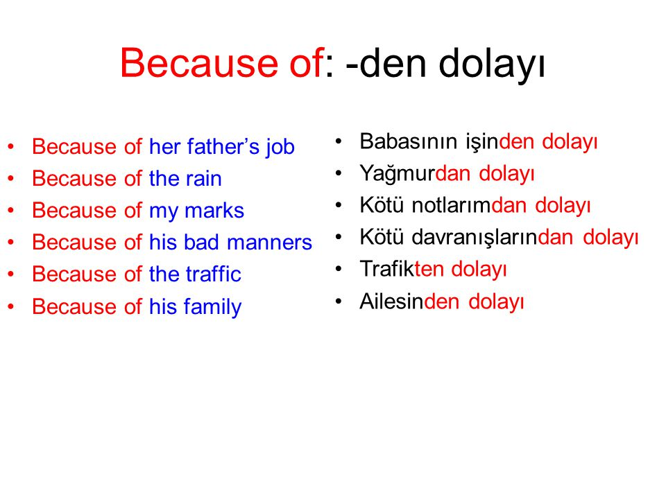 Because of: -den dolayı