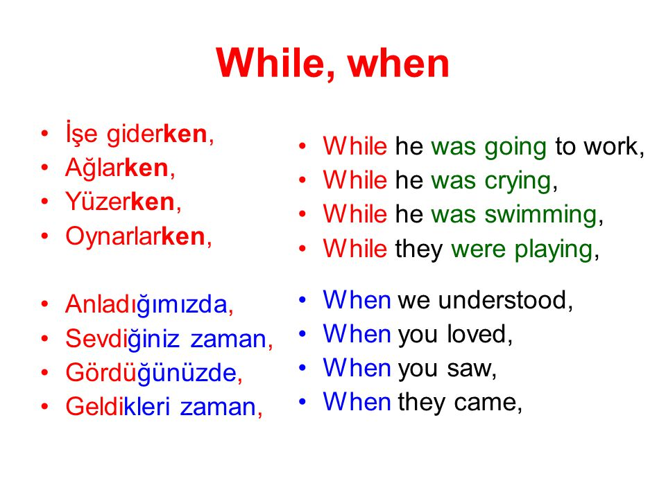 While, when İşe giderken, Ağlarken, While he was going to work,