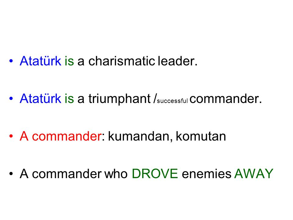 Atatürk is a charismatic leader.
