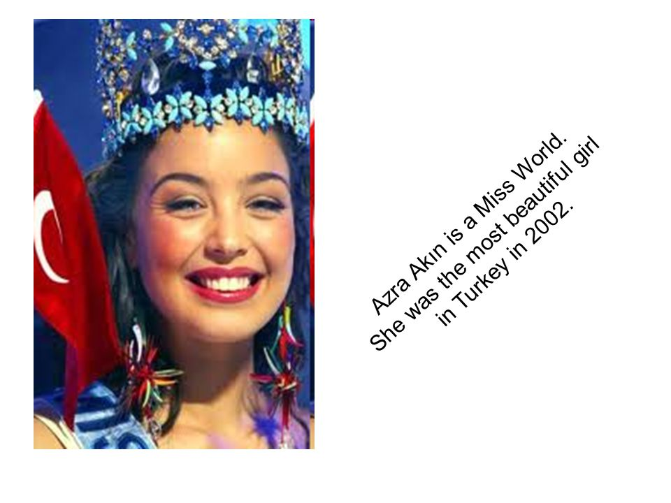 Azra Akın is a Miss World. She was the most beautiful girl
