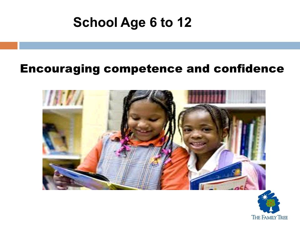 School Age 6 to 12 Encouraging competence and confidence