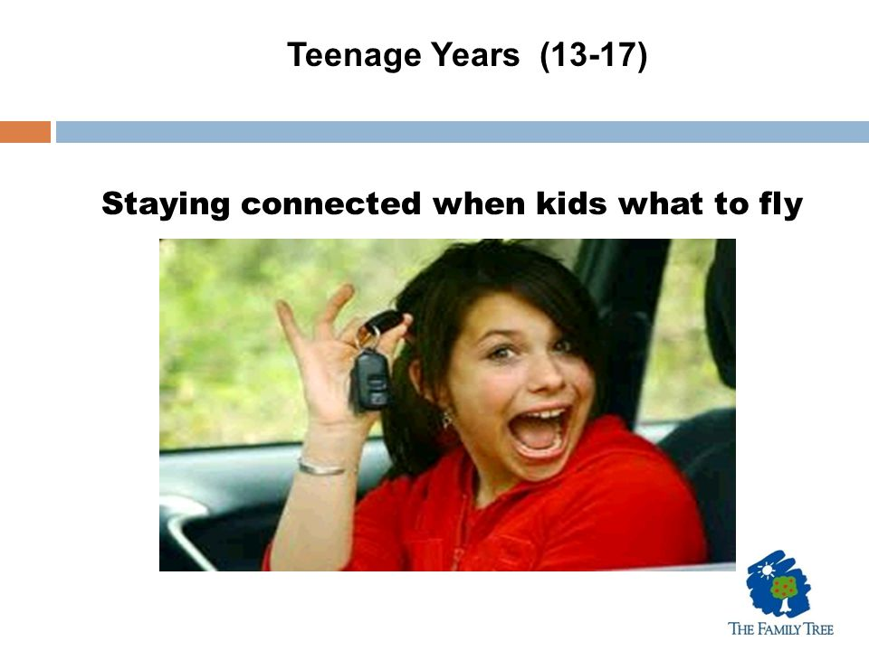 Teenage Years (13-17) Staying connected when kids what to fly