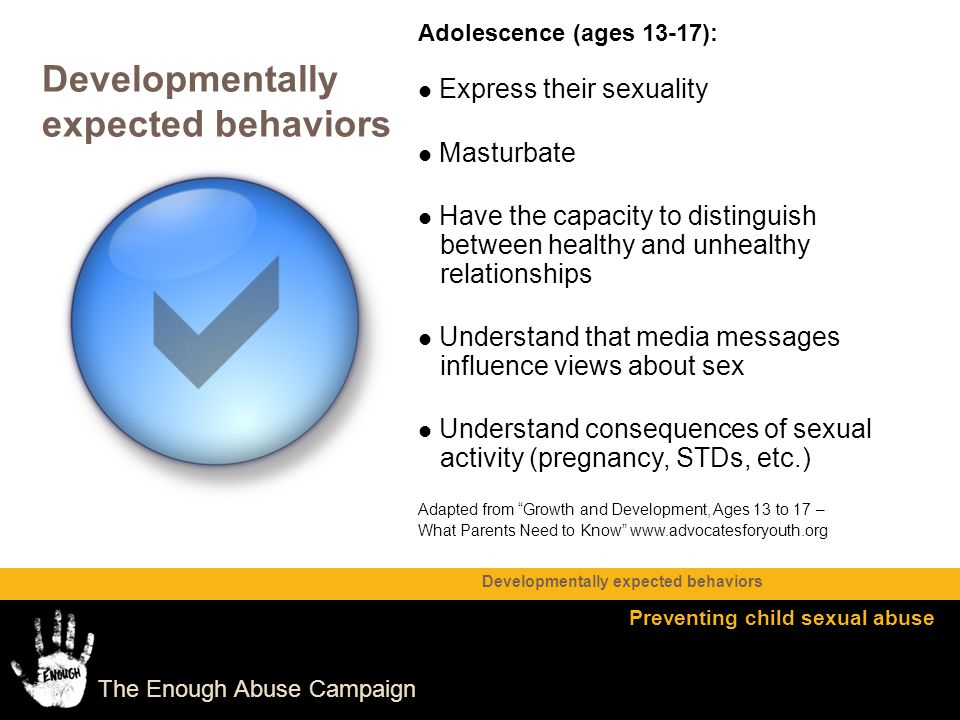 Developmentally expected behaviors Express their sexuality Masturbate