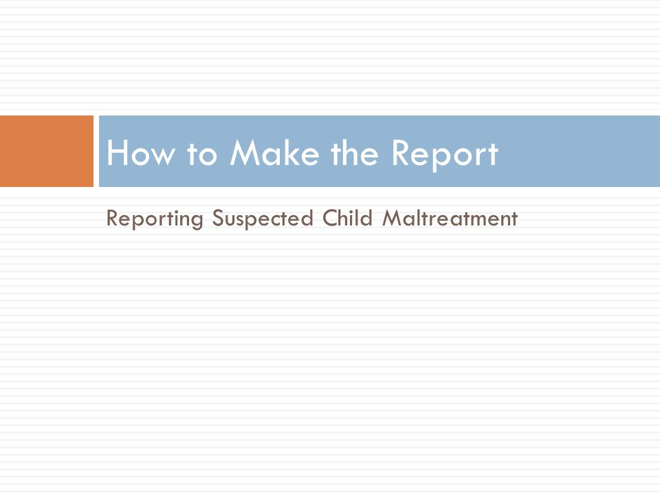 How to Make the Report Reporting Suspected Child Maltreatment