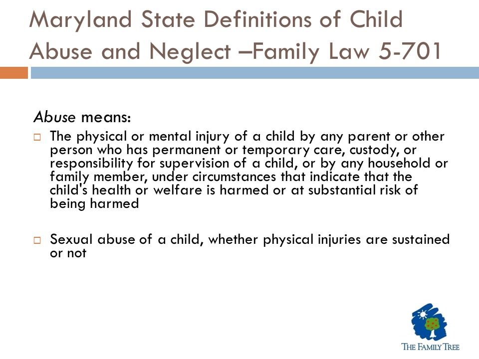 Maryland State Definitions of Child Abuse and Neglect –Family Law 5-701