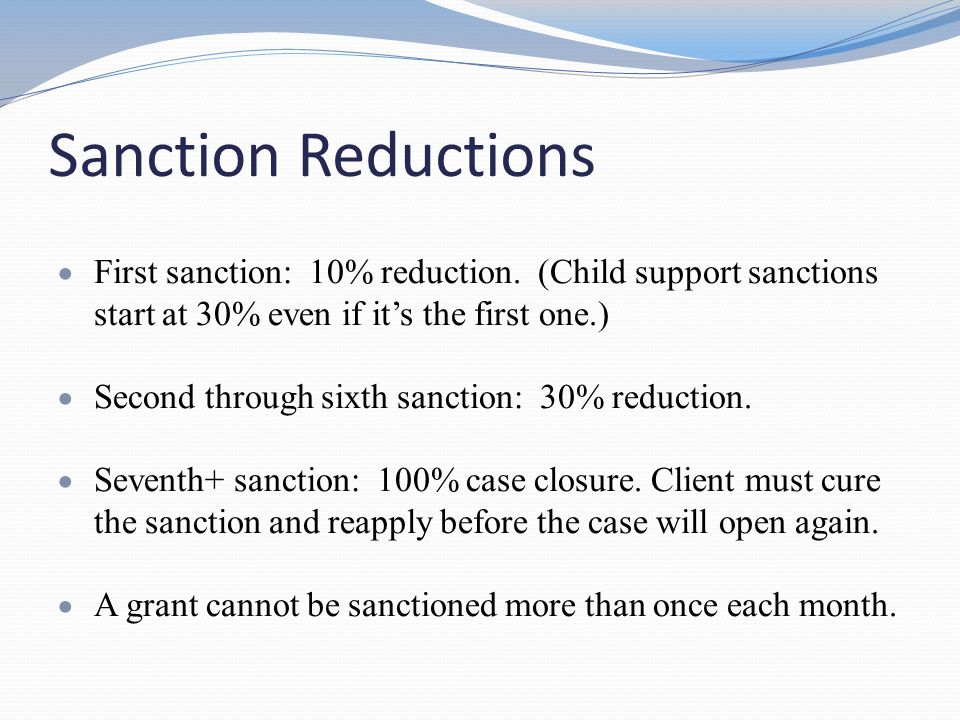 Sanction Reductions First sanction: 10% reduction. (Child support sanctions start at 30% even if it's the first one.)