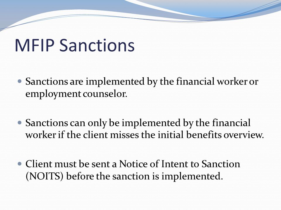MFIP Sanctions Sanctions are implemented by the financial worker or employment counselor.