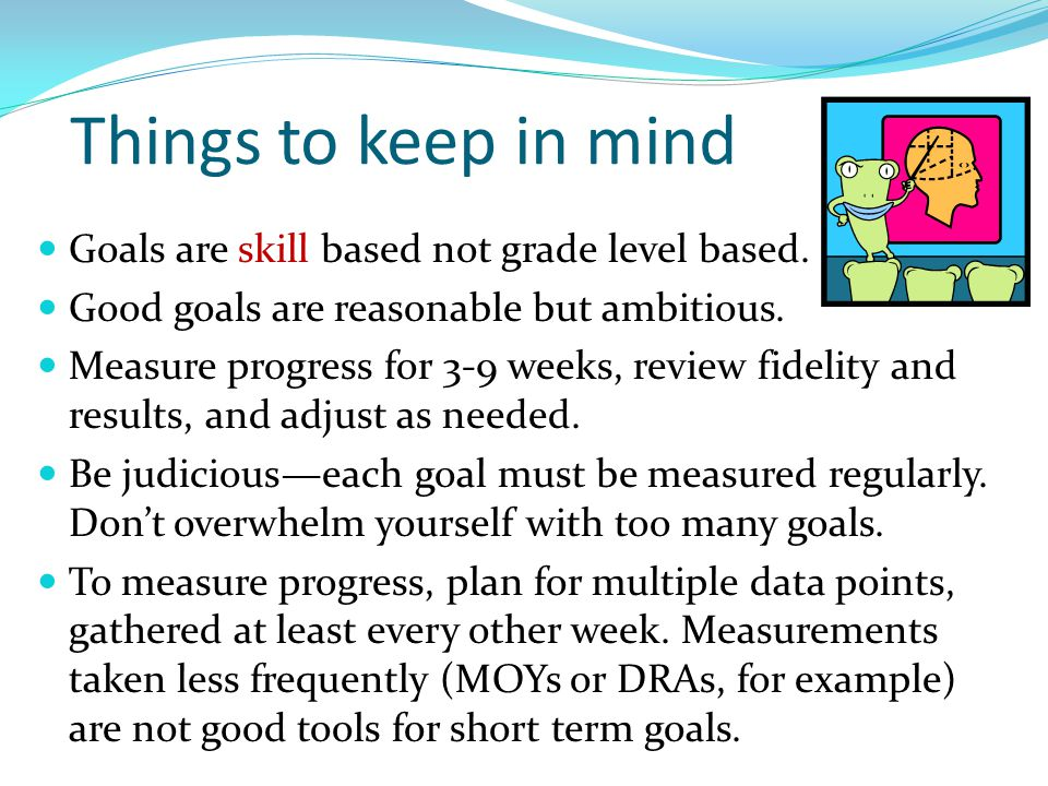Things to keep in mind Goals are skill based not grade level based.