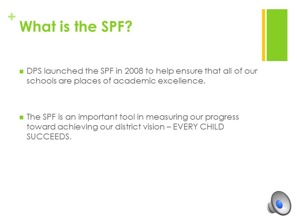 What is the SPF DPS launched the SPF in 2008 to help ensure that all of our schools are places of academic excellence.