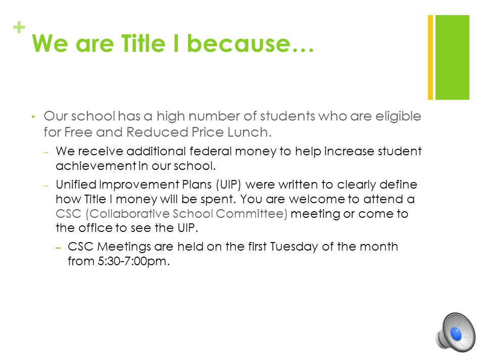 We are Title I because… Our school has a high number of students who are eligible for Free and Reduced Price Lunch.