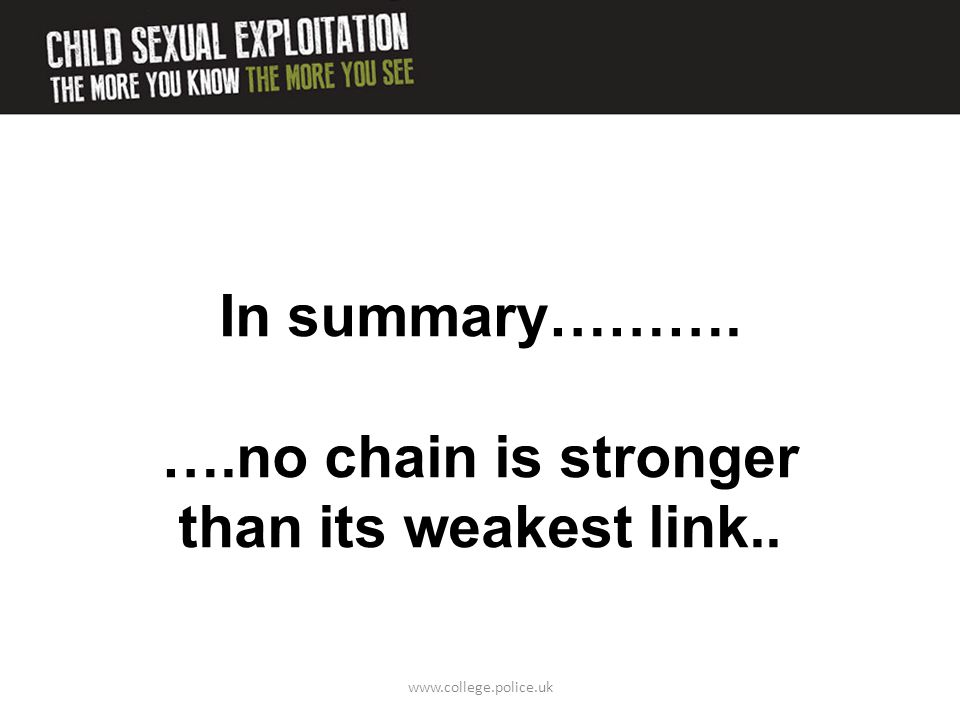 In summary………. ….no chain is stronger than its weakest link..