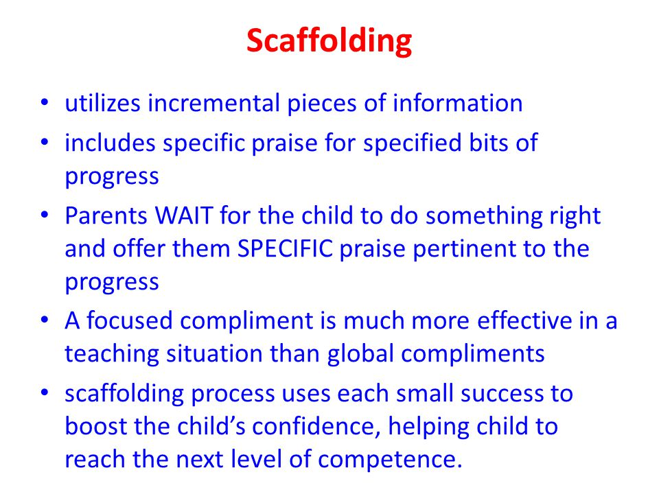 Scaffolding utilizes incremental pieces of information